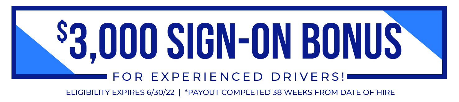$3,000 Sign On Bonus for Experienced Drivers